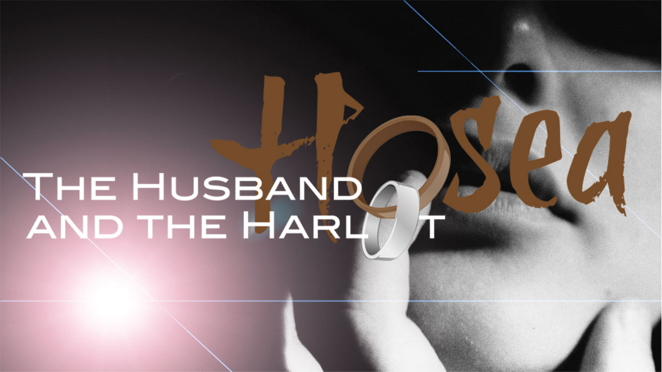 Summer Series, Hosea THE HUSBAND AND THE HARLOT